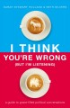 I think you're wrong (but I'm listening) : a guide to grace-filled political conversations