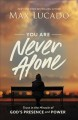 You are never alone : trust the miracle of God's presence and power