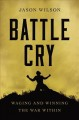 Battle cry : waging and winning the war within