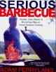 Serious barbecue : smoke, char, baste, and brush your way to great outdoor cooking