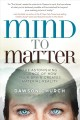 Mind to matter : the astonishing science of how your brain creates material reality