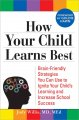 How your child learns best : brain-friendly strategies you can use to ignite your child's learning and increase school success