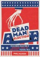 Dead Man Wins Election : The Ultimate Collection of Outrageous, Weird, and Unbelievable Political Tales.
