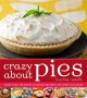 Crazy about pies : irresistible pies for every sweet occasion