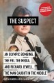 The suspect : an Olympic bombing, the FBI, the media, and Richard Jewell, the man caught in the middle