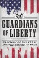 GUARDIANS OF LIBERTY : FREEDOM OF THE PRESS AND THE NATURE OF NEWS