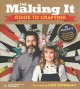 The Making it guide to crafting : 25 projects all inspired by your favorite makers from the show