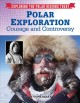 Polar exploration : courage and controversy