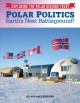 Polar politics : Earth's next battlegrounds?