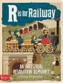R is for railway : an Industrial Revolution alphabet