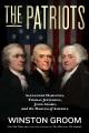 The patriots : Alexander Hamilton, Thomas Jefferson, John Adams, and the making of America
