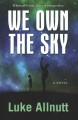We own the sky [text (large print)] : a novel
