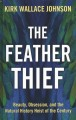 The feather thief [text (large print)] : beauty, obsession, and the natural history heist of the century