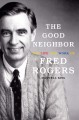 The good neighbor [text (large print)] : the life and work of Fred Rogers