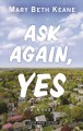 Ask again, yes : [a novel]