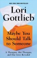 Maybe you should talk to someone [text (large print)] : a therapist, her therapist, and our lives revealed