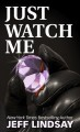 Just watch me [text (large print)]