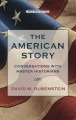 The American story [text (large print)] : conversations with master historians