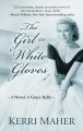 The girl in white gloves [text (large print)] : a novel of Grace Kelly