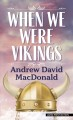 When we were Vikings : a novel