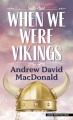 When we were Vikings [text (large print)] : a novel