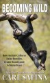 Becoming wild : how animal cultures, raise families, create beauty, and achieve peace