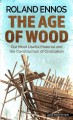 The age of wood : our most useful material and the construction of civilization