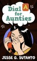 Dial A for aunties [text (large print)]