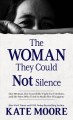 The woman they could not silence : one woman, her incredible fight for freedom and the men who tried to make her disappear