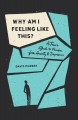 Why am I feeling like this? : a teen's guide to freedom from anxiety and depression