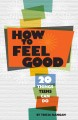 How to feel good : 20 things teens can do