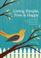 Living simple, free & happy : how to simplify, declutter your home, and reduce stress, debt, and waste