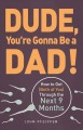 Dude, you're gonna be a dad! : how to get (both of you) through the next 9 months