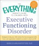 The everything parent's guide to children with executive functioning disorder : strategies to help your child achieve the time management skills, focus, and organization needed to succeed in school and life