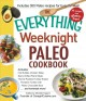 The everything weeknight paleo cookbook : [Includes Hot Buffalo Chicken Bites, Spicy Grilled Flank Steak, Thyme-roasted Turkey Breast, Pumpkin Turkey Chili, Paleo Chocolate Bars and Hundreds Mo]