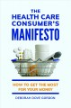 The health care consumer's manifesto : how to get the most for your money