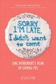 Sorry I'm late, I didn't want to come : one introvert's year of saying yes