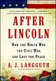 After Lincoln : how the north won the Civil War and lost the peace