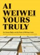 Ai Weiwei : Yours truly : art, human rights, and the power of writing a letter