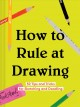 How to rule at drawing : 50 tips and tricks for sketching and doodling