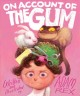 On account of the gum