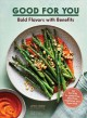 Good for you : bold flavors with benefits : 100 recipes for gluten-free, dairy-free, vegetarian, and vegan diets