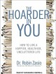 The hoarder in you : how to live a happier, healthier, uncluttered life