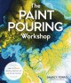 Paint pouring workshop : learn to create dazzling abstract art with acrylic pouring