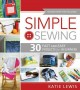 Simple sewing : 30 fast and easy projects for beginners