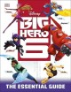 Big Hero 6 : the essential guide