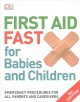 First aid fast for babies and children : emergency procedures for all parents and caregivers