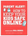 Parent alert! : how to keep your kids safe online