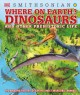 Where on earth? : dinosaurs and other prehistoric life