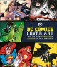 DC comics cover art : 350 of the greatest covers in DC's history